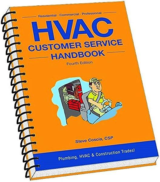 Hvac Customer Service Handbook 4th Edition Steve Coscia Steve Coscia 9780989754088 Amazon Com Books