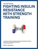 The FIRST Program: Fighting Insulin Resistance with Strength Training: Your Optimal Exercise Guide to Diabetes Prediabetes Metabolic Syndrome Cholesterol ... Disease, Science based Approach