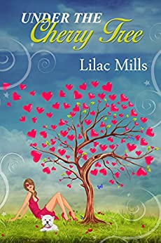 Under the Cherry Tree: A feel-good, heart-warming, tear-jerking love story. by [Mills, Lilac]