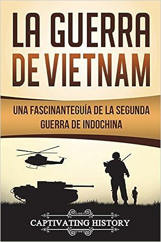 La Guerra de Vietnam: Una fascinante guía de la Segunda Guerra de Indochina Libro en Español/Vietnam War Spanish Book Version: Amazon.es: Captivating ...