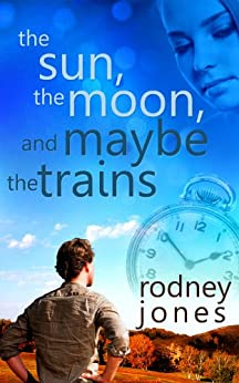 The Sun, the Moon, and Maybe the Trains (John & Tess Book 1) by [Jones, Rodney]