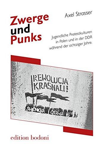Zwerge und Punks: Jugendliche Protestkulturen in Polen und in der DDR während der achtziger Jahre