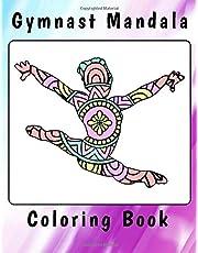 Gymnast Mandala Coloring Book: Gymnastics Gift Idea for Girls - Gymnast Mandalas and Sketch Pages With Bonus 10 Mandala Coloring Pages