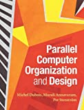 Parallel Computer Organization and Design, Dubois, Michel and Annavaram, Murali, 0521886759