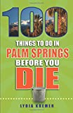 100 Things to Do in Palm Springs Before You Die (100 Things to Do Before You Die)