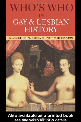 Who's Who in Gay and Lesbian History: From Antiquity to the Mid-Twentieth Century by Routledge