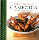 Classic Recipes of Cambodia: Traditional Food and Cooking in 25 Authentic Dishes
