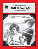 A Guide for Using Call It Courage in the Classroom, Julia Jasmine, 1557349304