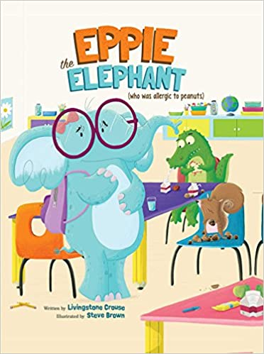 eppie the elephant who was allergic to peanuts livingstone crouse steve brown 9781684123773 amazoncom books