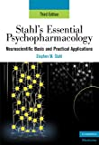 Stahl's Essential Psychopharmacology: Neuroscientific Basis and Practical Applications (Essential Psychopharmacology Series), Stephen M. Stahl, 0521673763
