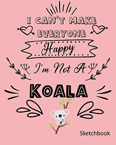 I Can't Make Everyone Happy I'm Not A Koala: Sketchbook