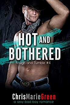 Hot and Bothered (Rough and Tumble #4): a sexy bad boy romance by [Green, Chris Marie]