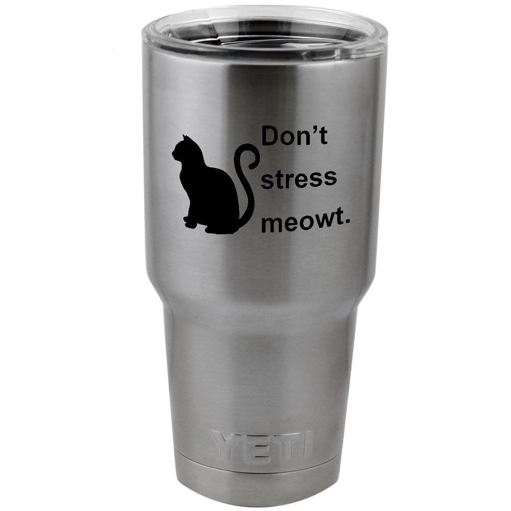 Funny Cat Don't Stress Meowt Vinyl Sticker Decal for Yeti Mug Cup Thermos Pint Glass 4 Wide DECAL ONLY NO CUP
