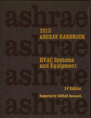 2012 ASHRAE Handbook -- HVAC Systems and Equipment (I-P) - (includes CD in I-P and SI editions) (Ashrae Handbook Heating, Ventilating, and Air Conditioning Systems and Equipment Inch-Pound)