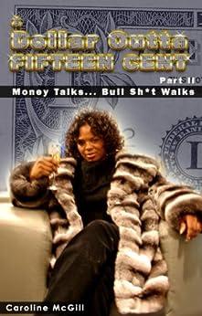 A Dollar Outta Fifteen Cent 2: Money Talks...Bullsh*t Walks (A Dollar Outta Fifteen Cent Series) by [McGill, Caroline]