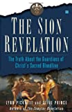 Front cover for the book The Sion Revelation: The Truth About the Guardians of Christ's Sacred Bloodline by Lynn Picknett