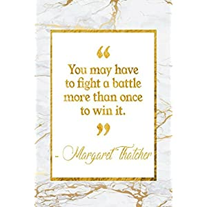 You May Have To Fight A Battle More Than Once To Win It: Marble Gold Margaret Thatcher Quote Notebook