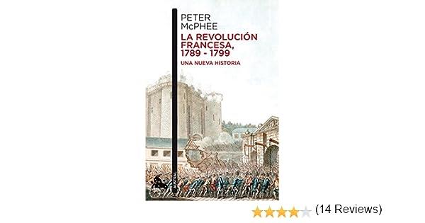 La Revolución Francesa, 1789-1799: Una nueva historia ...
