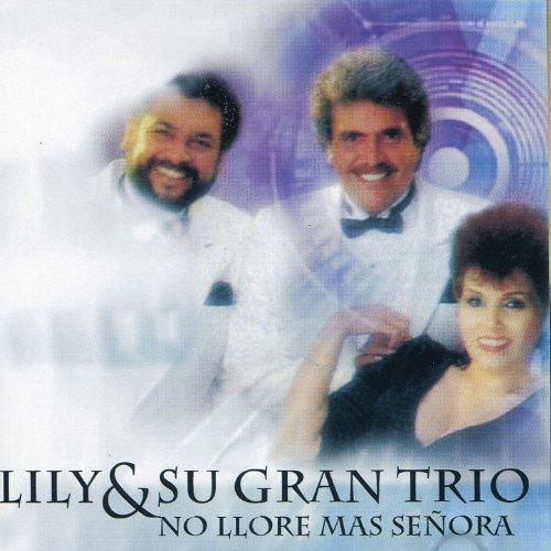 No Llore Mas, Señora (Trio Gran Y Lily Su)