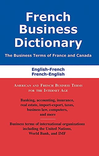 French Business Dictionary: The Business Terms of France and Canada, French-English, English-French