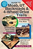 Guide to Moab, UT Backroads and 4-Wheel Drive Trails, Charles A. Wells, 0966497627