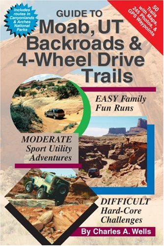 Guide to Moab, UT Backroads & 4-Wheel Drive Trails (Moab Wheels)