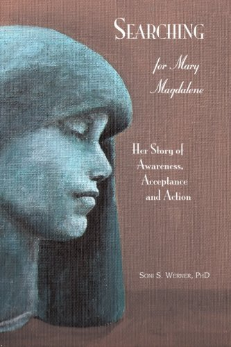 Searching For Mary Magdalene: Her Story of Awareness, Acceptance, and Action