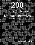 200 Crazy Clever Kakuro Puzzles - Volume 1, Dave LeCompte, 0615188214