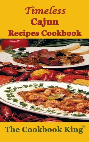 Timeless Cajun Recipes Cookbook by The Cookbook King