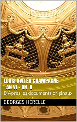 Louis XVII en Champagne AN VI - AN X: D'Après les documents originaux por Georges Hérelle