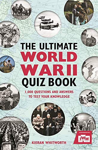 The Ultimate World War II Quiz Book: 1,000 Questions and Answers to Test Your Knowledge (World War 2 Quiz Questions And Answers)