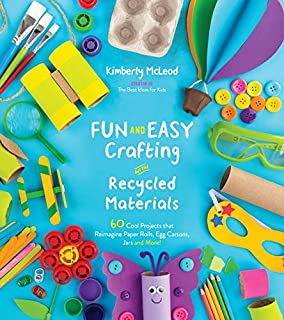 Book Cover: Fun and Easy Crafting with Recycled Materials: 60 Cool Projects that Reimagine Paper Rolls, Egg Cartons, Jars and More!