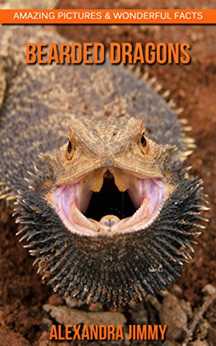 Bearded Dragons: Amazing Pictures & Wonderful Facts Book about Bearded Dragons