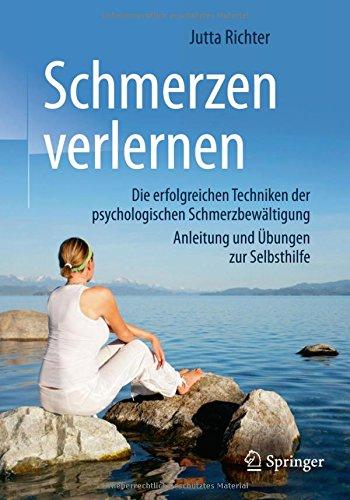 >Schmerzen verlernen: Die erfolgreichen Techniken der psychologischen Schmerzbewältigung, Anleitung und Übungen zur Selbsthilfe