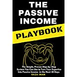 The Passive Income Playbook: The Simple, Proven, Step-by-Step System You Can Use to Turn Your Expertise Into Passive Income - in the Next 30 Days