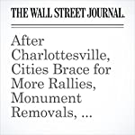 After Charlottesville, Cities Brace for More Rallies, Monument Removals, Vandalism | Jon Kamp,Jennifer Levitz