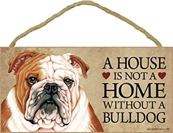 A House Is Not A Home Without Bulldog   5u0026quot; X 10u0026quot; ...