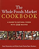 The Whole Foods Market Cookbook: A Guide to Natural Foods with 350 Recipes