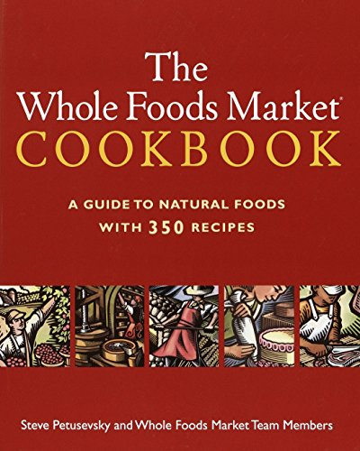The Whole Foods Market Cookbook: A Guide to Natural Foods with 350 Recipes ()