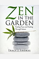 Zen in the Garden: Finding Peace and Healing Through Nature by Tracy J Thomas (2015-02-14) Paperback