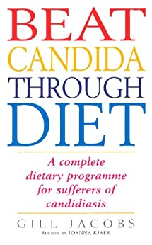Beat Candida Through Diet: A Complete Dietary Programme for Suffers of Candidiasis by [Jacobs, Gill, Kjaer, Joanna]