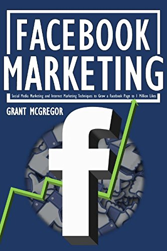 Download Facebook Marketing: Social Media Marketing and Internet Marketing Techniques to Grow a Facebook Page to 1 Million Likes pdf