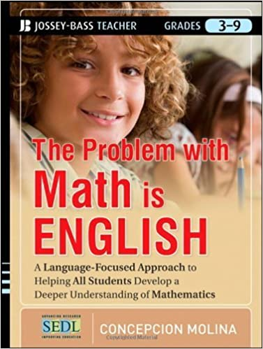 The Problem with Math Is English: A Language-Focused Approach to Helping All Students Develop a Deeper Understanding of Mathematics 1st by Molina, Concepcion (2012)