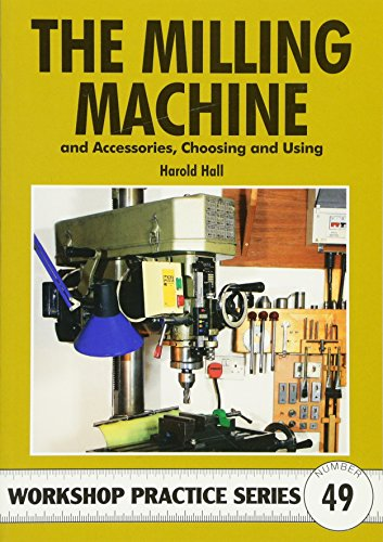 Milling Machine & Accessories: And Accessories Choosing and Using (Workshop Practice Series)