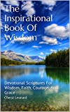 The Inspirational Book Of Wisdom: Devotional Scriptures For Wisdom, Faith, Courage, And Grace