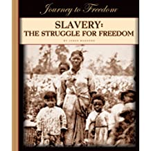Slavery: The Struggle for Freedom (Journey to Freedom)