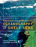 Introduction to the Physical and Biological Oceanography of Shelf Seas, Simpson, John H. and Sharples, Jonathan, 0521701481