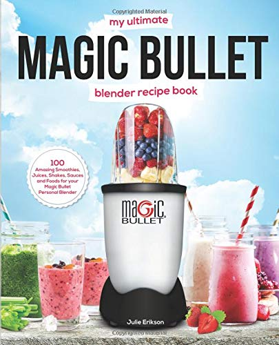My Ultimate Magic Bullet Blender Recipe Book 100 Amazing Smoothies, Juices, Shakes, Sauces and Foods for your Magic Bullet Personal Blender (Detox Cookbooks) [Erikson, Julie] (Tapa Blanda)