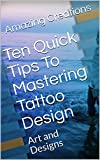 Ten Quick Tips To Mastering Tattoo Design