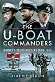 The U-Boat Commanders: Knight's Cross Holders 1939-1945